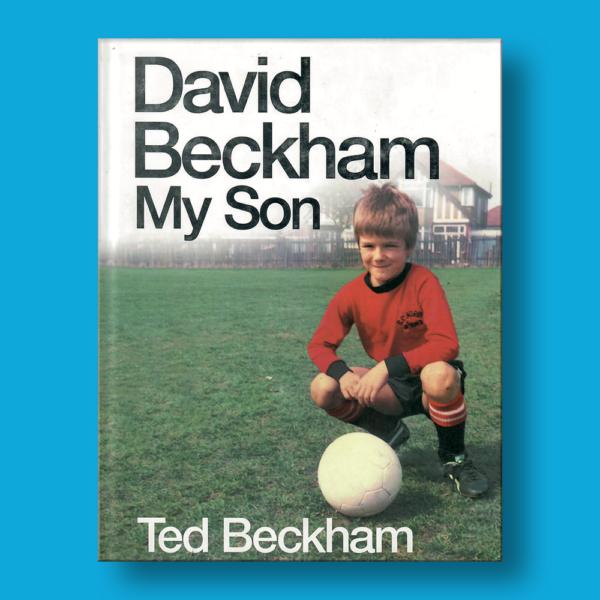 David Beckham: My son - Ted beckham - Pan Macmillan