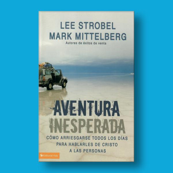 Aventura inesperada - Lee Strobel & Mark Mittleberg - Editorial Vida