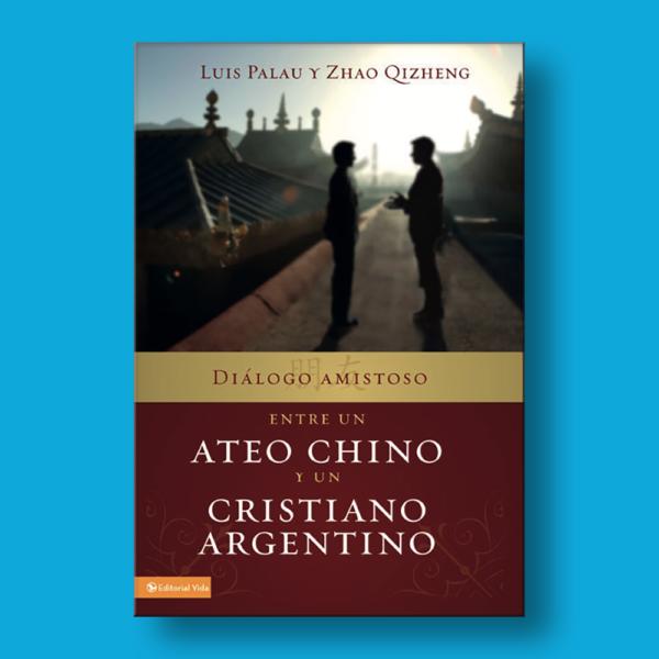 Diálogo amistoso entre un ateo chino y un cristiano argentino - Luis Palau & Zhao Qizheng - Editorial Vida