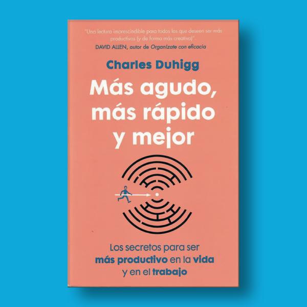Más agudo, más rápido y mejor - Charles Duhigg - Conecta