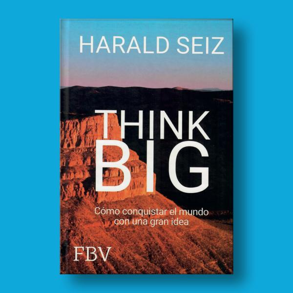 Think Big: Cómo conquistar el mundo con una gran idea - Varios Autores - Editorial Lecat