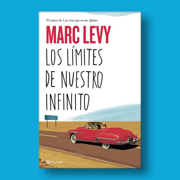 Los límites de nuestro infinito - Marc Levy - Planeta