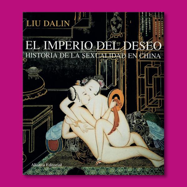 El imperio del deseo: Historia de la sexualidad en China - Liu Dalin - Alianza Editorial