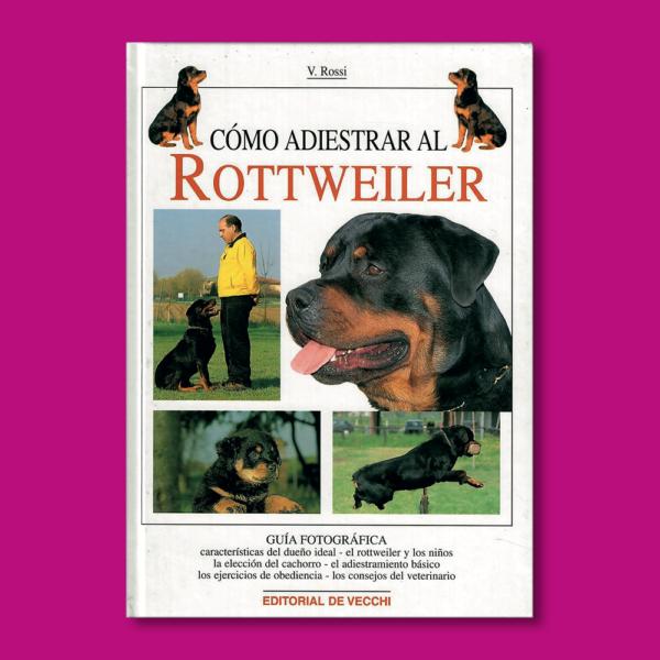 Cómo adiestrar al Rottweiler - Valeria Rossi - Editorial De Vecchi