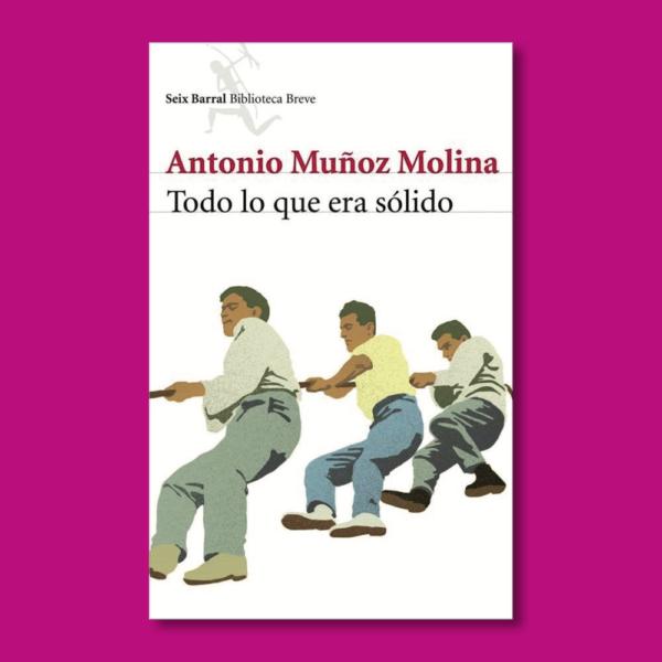 Todo lo que era sólido - Antonio Muñóz Molina - Seix Barral