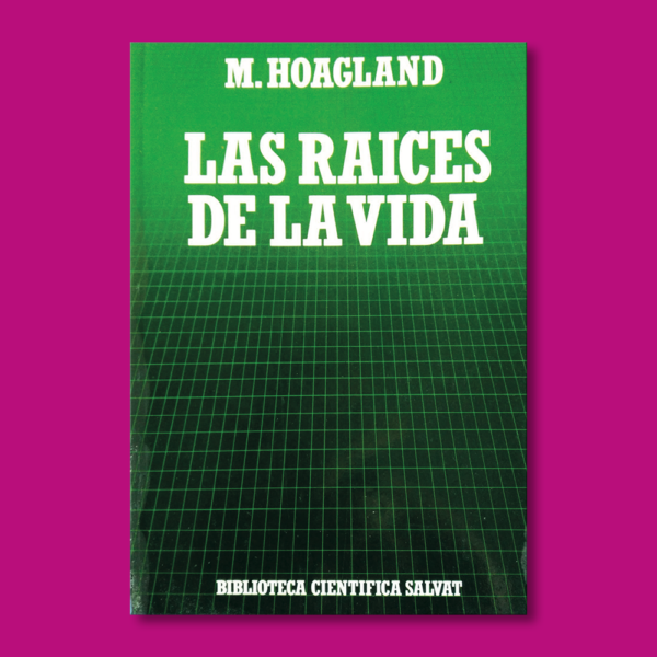 Las raices de la vida - M. Hoagland - Salvat Editores