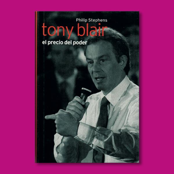 Tony Blair: El precio del poder - Philip Stephens - Ediciones Folio