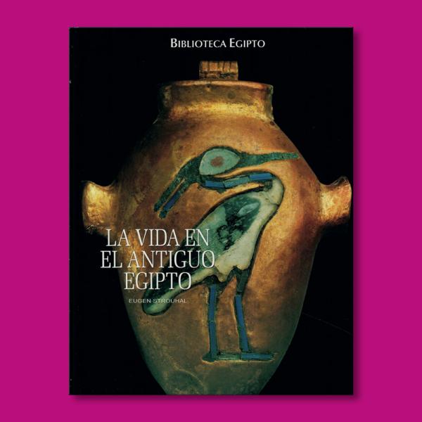 La vida en el antiguo Egipto - Eugen Strouhal - Ediciones Folio