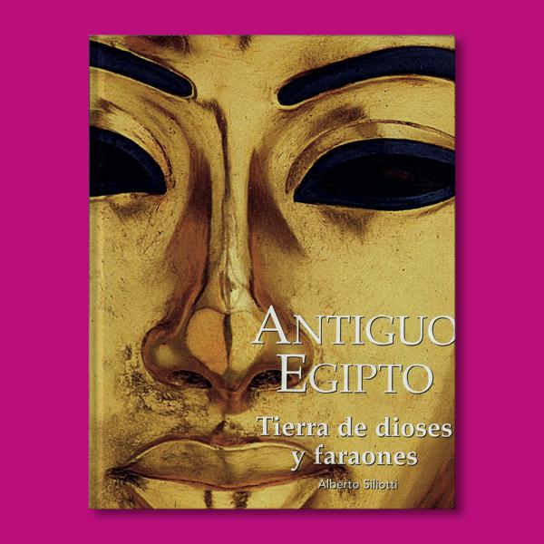 Antiguo Egipto: Tierra de dioses y faraones - Alberto Siliotti - Editorial Folio