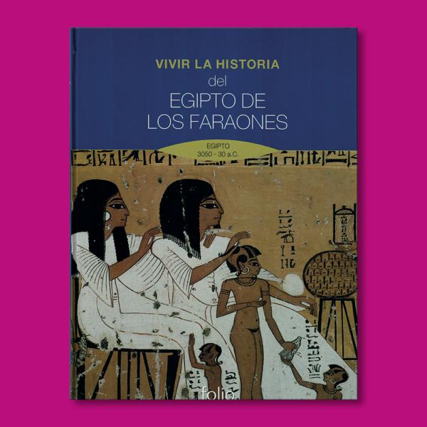 Vivir la historia del Egipto de los faraones - Ramón sala - Ediciones Folio