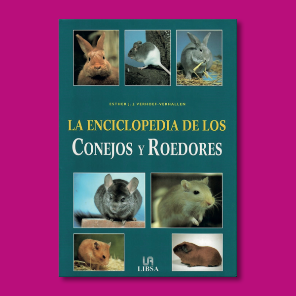 La enciclopedia de los conejos y roedores - Esther J. J. Verhoef-Verhallen - Editorial LIBSA