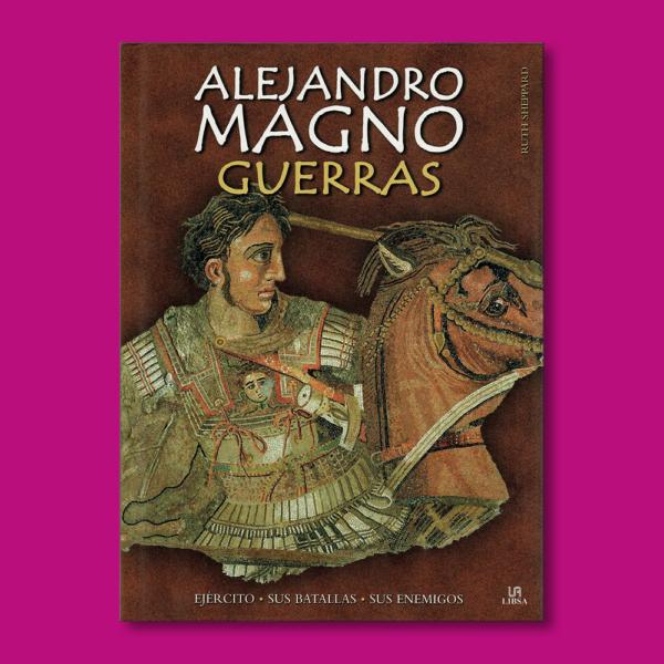 Alejandro Magno: Guerras - Ruth Sheppard - Alianza editorial