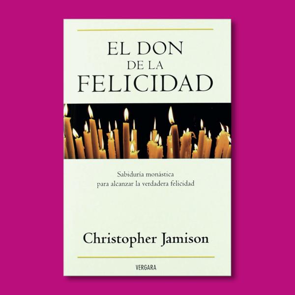 El don de la Felicidad: Sabiduría monástica para alcanzar la verdadera felicidad - Christopher Jaimison - BSA