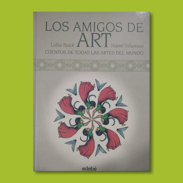 Los amigos de ART. Cuentos de todas las artes del mundo - Lolita Bosh & Noemí Villamuza - Editorial Edebé