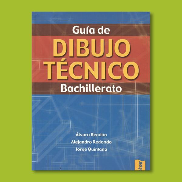 Guía de dibujo técnico: Bachillerato - Alvaro Rendón y otros - Tebar S.A
