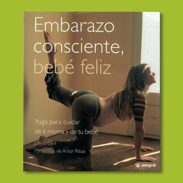 Embarazo consciente, bebé feliz - Olivia Civil - RBA Ediciones