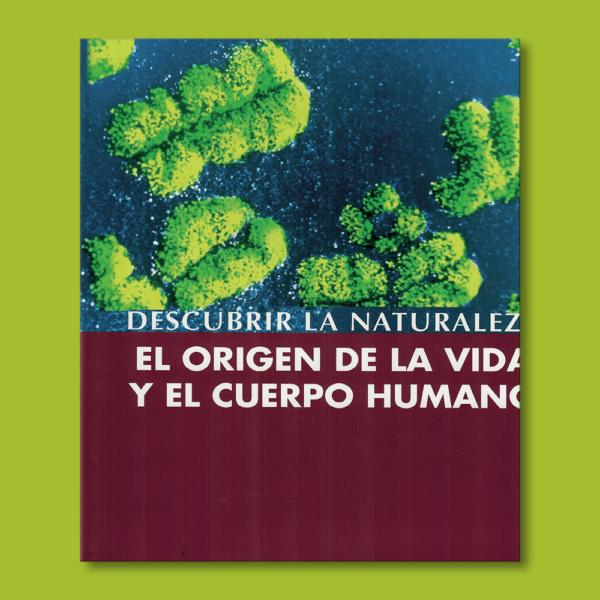 Decubrir la naturaleza: El origen de la vida y el cuerpo humano - Escartín Rosa - Ediciones Mediterránia