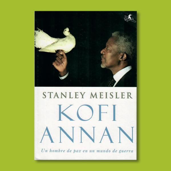 Kofi Annan: Un hombre de paz en un mundo de guerra - Stanley Meisler - El Tercer Nombre