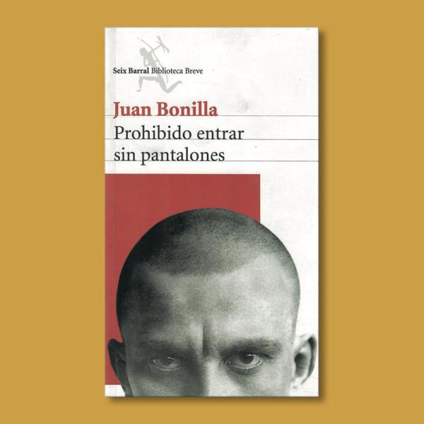 Prohibido entrar sin pantalones - Juan Bonilla - Seix Barral