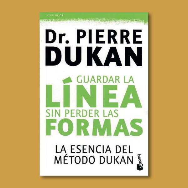 Guardar la línea sin perder las formas: La escencia del método Dunkan - Pierre Dukan - Planeta
