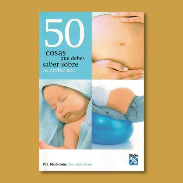 50 cosas que debes saber sobre tu embarazo - Maite Peña - Diana