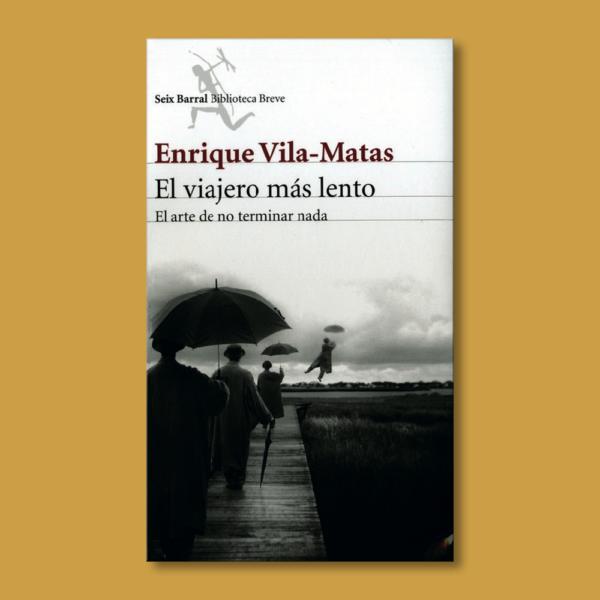 El viajero más lento - Enrique Vila Matas - Seix Barral