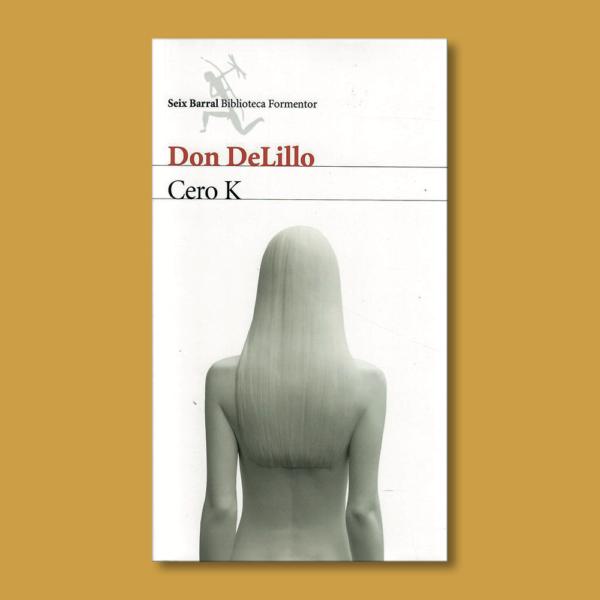 Cero K - Don DeLillo - Seix Barral