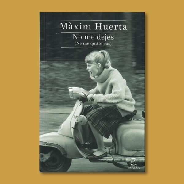 No me dejes - Màxim Huerta - Espasa
