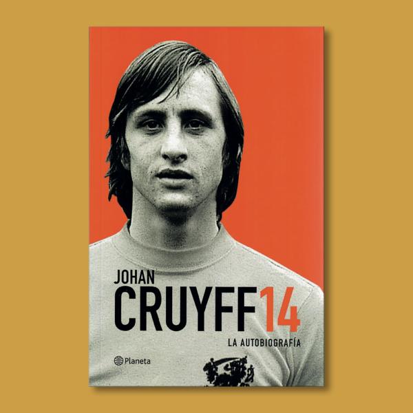 Johan Cruyff14: La autobiografía - Johan Cruyff - Planeta