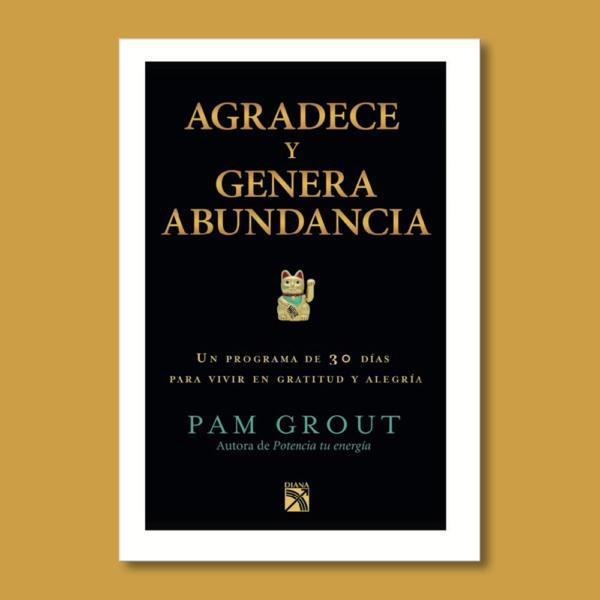 Agradece y genera abundancia - Pam Grout - Planeta