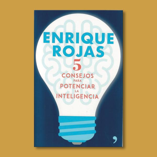 5 Consejos para potenciar la inteligencia - Enrique Rojas - Planeta