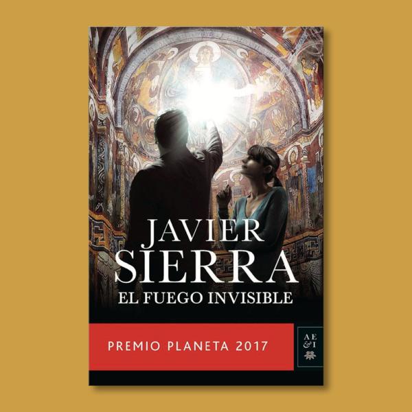 El fuego invisible - Javier Sierra - Planeta