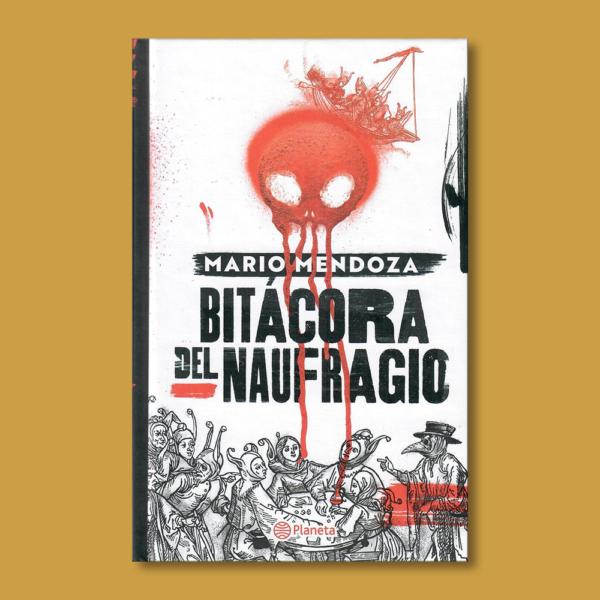 Bitácora del naufragio - Mario Mendoza - Planeta
