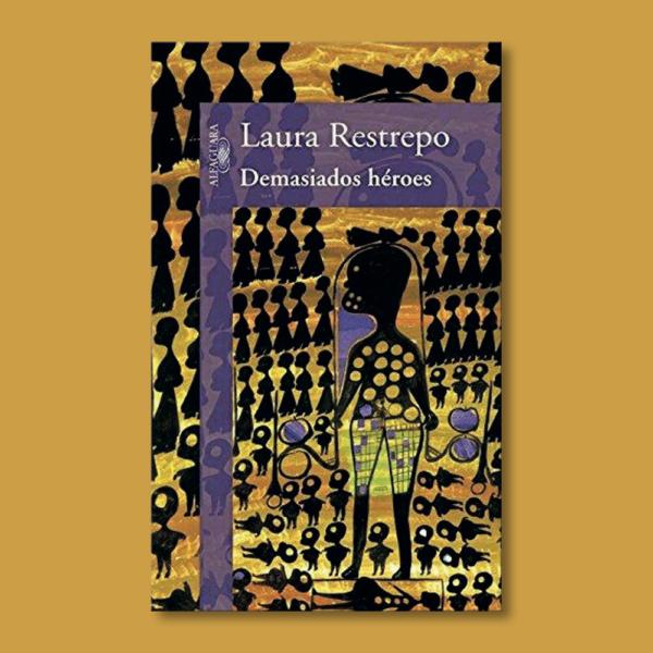 Demasiados héroes - Laura Restrepo - Alfaguara