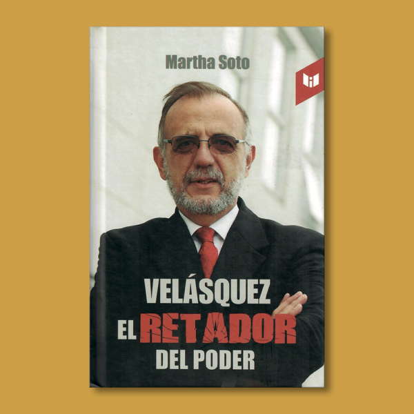 Velásquez el retador del poder - Martha Soto - Intermedio editores