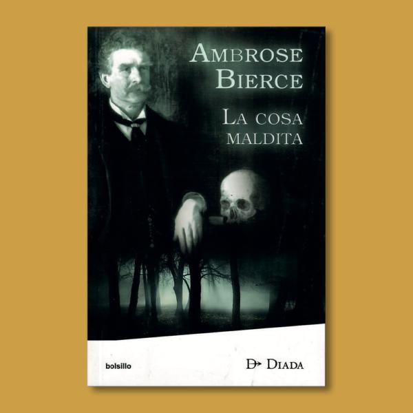 La cosa maldita - Ambrose Bierce - Ediciones Díada