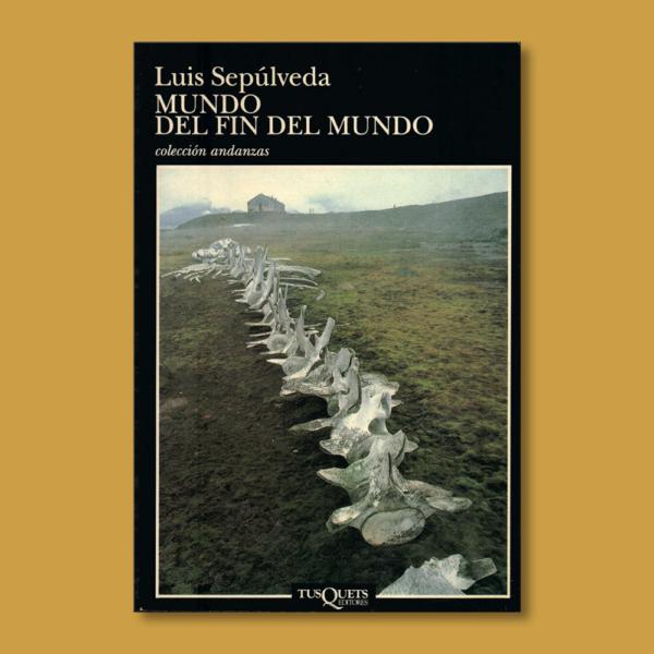 Mundo del fin del mundo - Luis Sepúlveda - Tus Quets