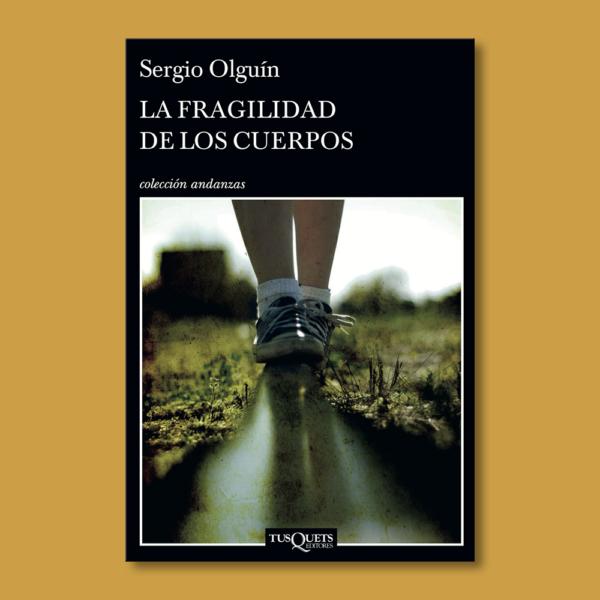La fragilidad de los cuerpos - Sergio Olguín - Tus Quets