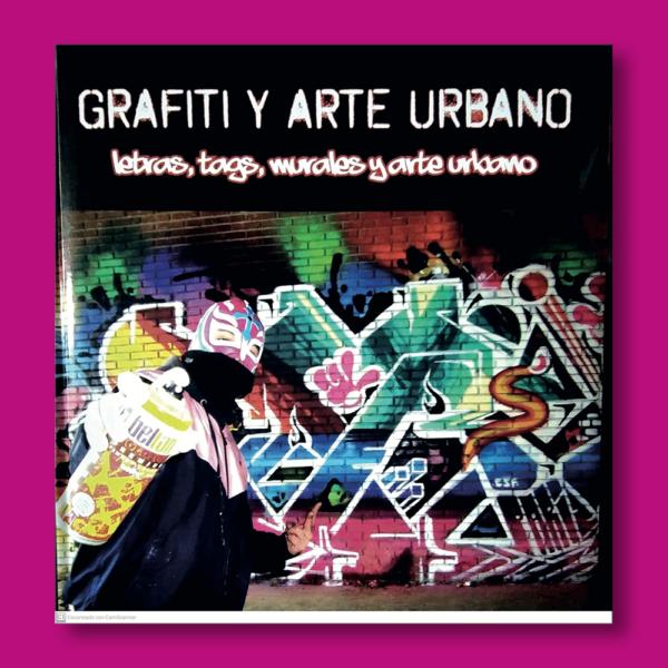 Grafiti y arte urbano: Letras, tags, murales y arte urbano - Varios Autores - LEXUS Editores