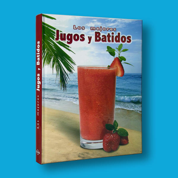 Los mejores jugos y batidos - Varios Autores - LEXUS Editores