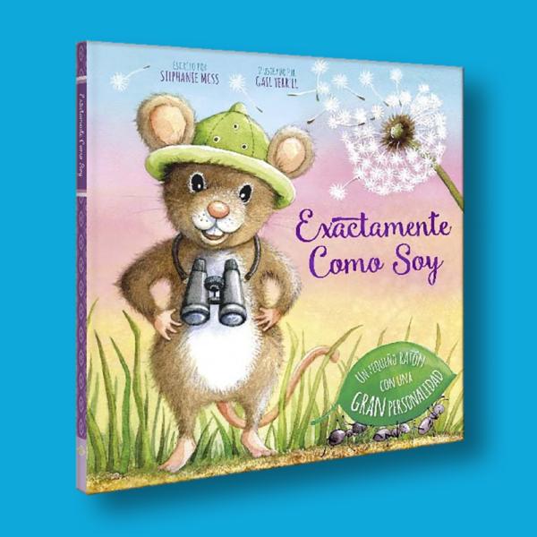 Exactamente como soy: Un pequeño ratón con una gran personalidad - Varios Autores - LEXUS Editores